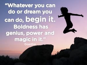Begin it. Goethe quote.